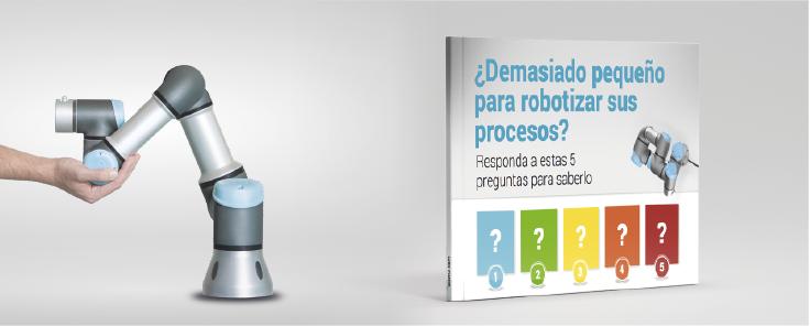 ¿Demasiado pequeño para robotizar sus procesos?